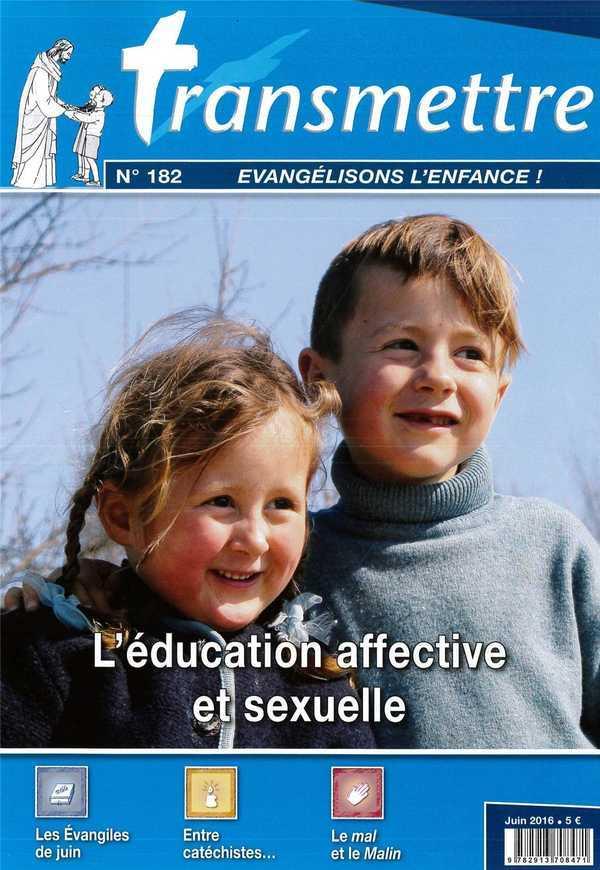 REVUE TRANSMETTRE EVANGELISONS L'ENFANCE - L'EDUCATION AFFECTIVE ET SEXUELLE N 182 JUIN 2016