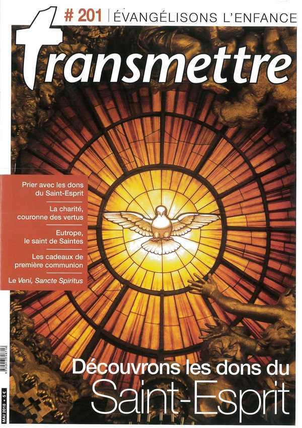 REVUE TRANSMETTRE EVANGELISONS L'ENFANCE - DECOUVRONS LES DONS DU SAINT-ESPRIT - N 201 MAI 2018