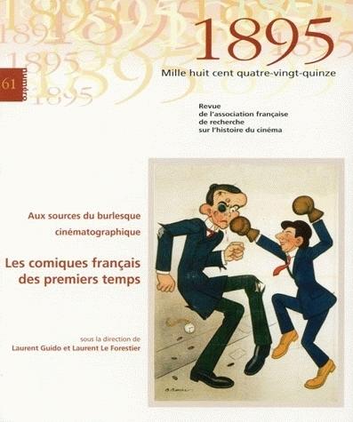 1895, N 61/SEPT. 2010. AUX SOURCES DU BURLESQUE CINEMATOGRAPHIQUE : L ES COMIQUES FRANCAIS DES PREMI