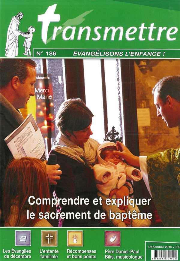 REVUE TRANSMETTRE EVANGELISONS L'ENFANCE - COMPRENDRE ET EXPLIQUER LE SACREMENT DE BAPTEME - N 186 D