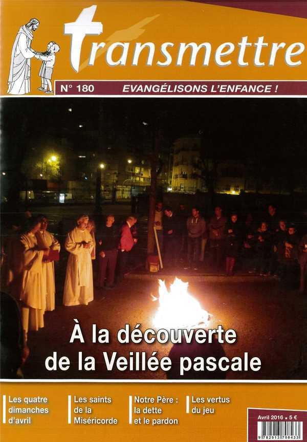 REVUE TRANSMETTRE EVANGELISONS L'ENFANCE - A LA DECOUVERTE DE LA VEILLEE PASCALE N 180 AVRIL 2016