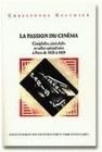 LA PASSION DU CINEMA. CINEPHILES, CINE-CLUBS ET SALLES SPECIALISEES A  PARIS DE 1920 A 1929