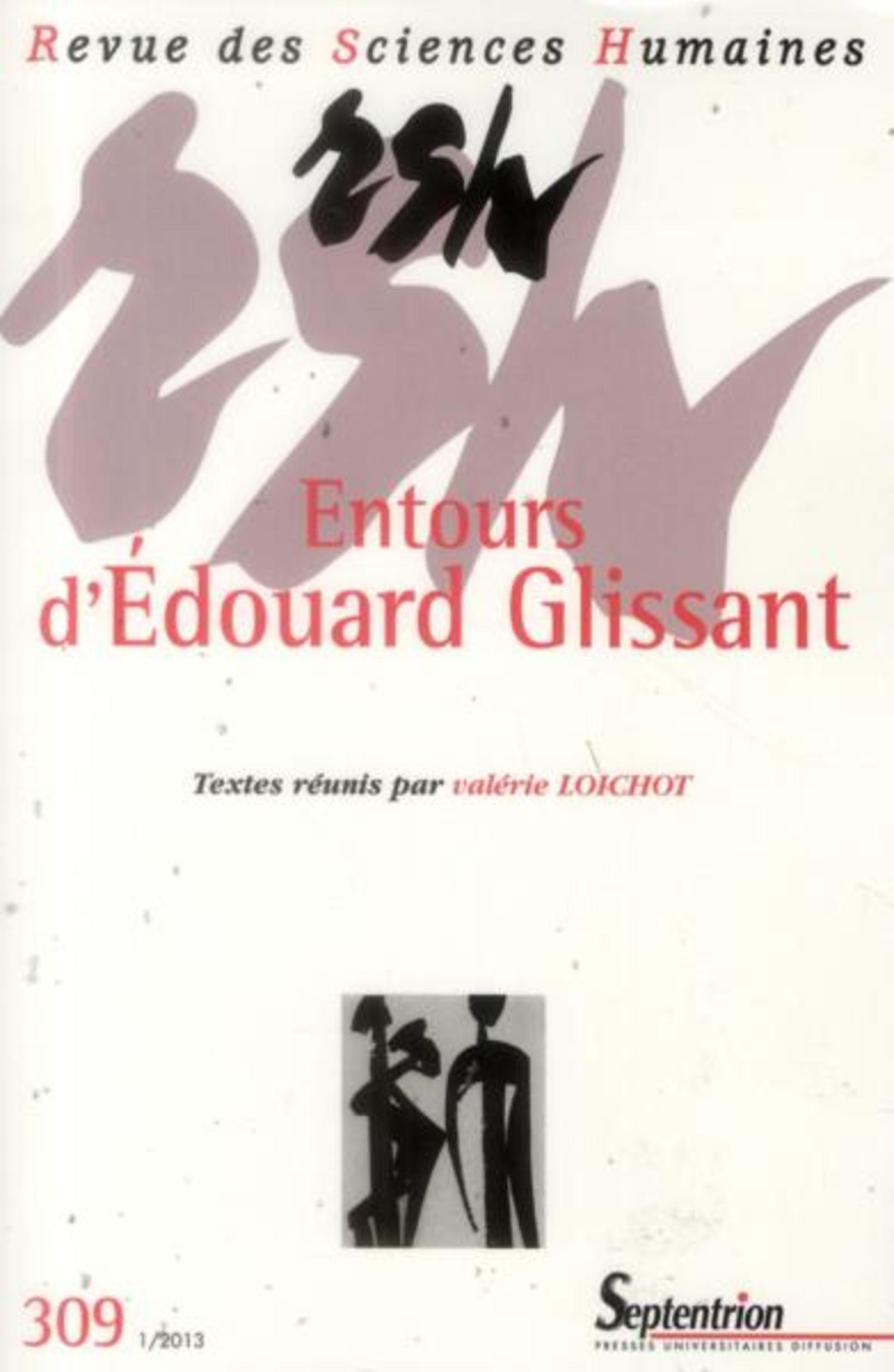 REVUE DES SCIENCES HUMAINES, N 309/JANVIER-MARS 2013 - ENTOURS D''EDOUARD GLISSANT