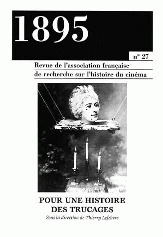 1895, N 27/SEPT. 1999. POUR UNE HISTOIRE DES TRUCAGES