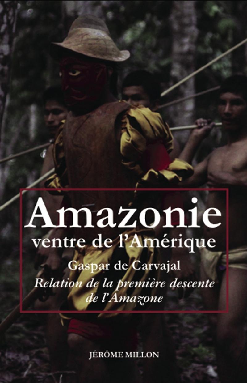AMAZONIE VENTRE DE L AMERIQUE - RELATION DE LA PREMIERE DESC
