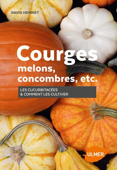 COURGES, MELONS, CONCOMBRES, ETC. - LES CUCURBITACEES & COMMENT LES CULTIVER