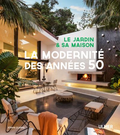 LE JARDIN ET SA MAISON - LA MODERNITE DES ANNEES 50