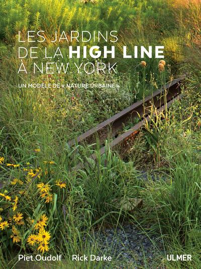 LES JARDINS DE LA HIGH LINE A NEW YORK - UN MODELE DE (NATURE URBAINE)
