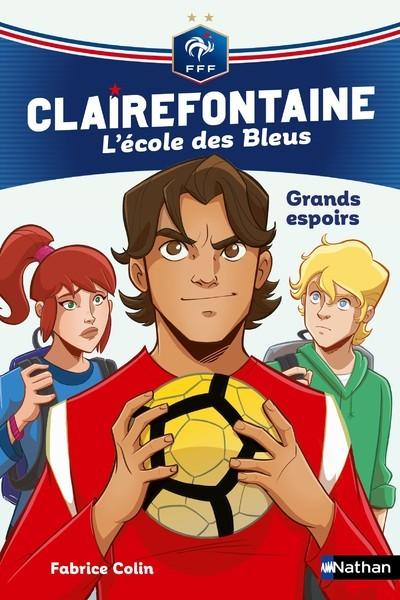 CLAIREFONTAINE L'ECOLE DES BLEUS - TOME 6 GRANDS ESPOIRS - VOLUME 06
