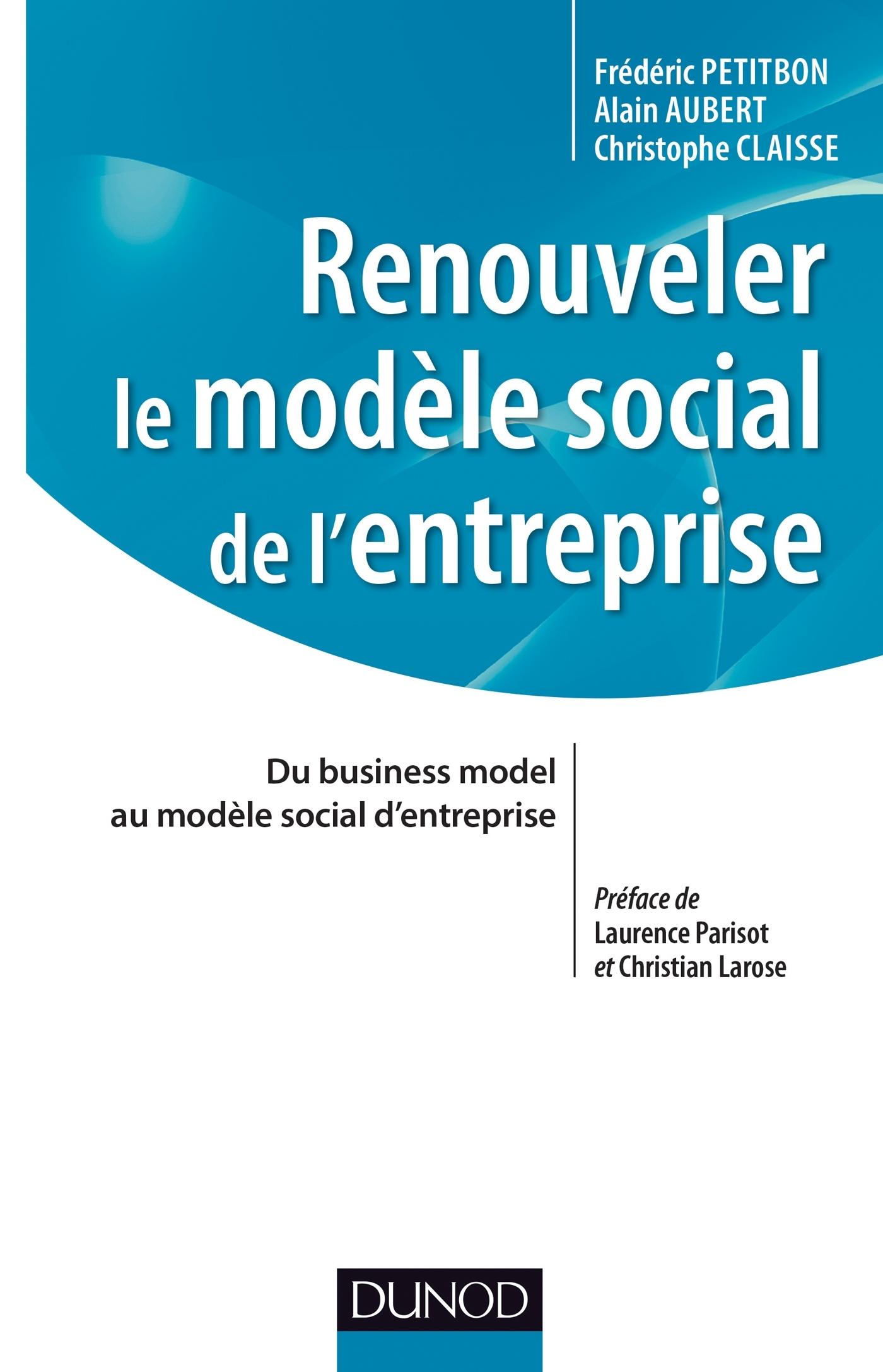 RENOUVELER LE MODELE SOCIAL DE L'ENTREPRISE - DU BUSINESS MODEL AU MODELE SOCIAL D'ENTREPRISE