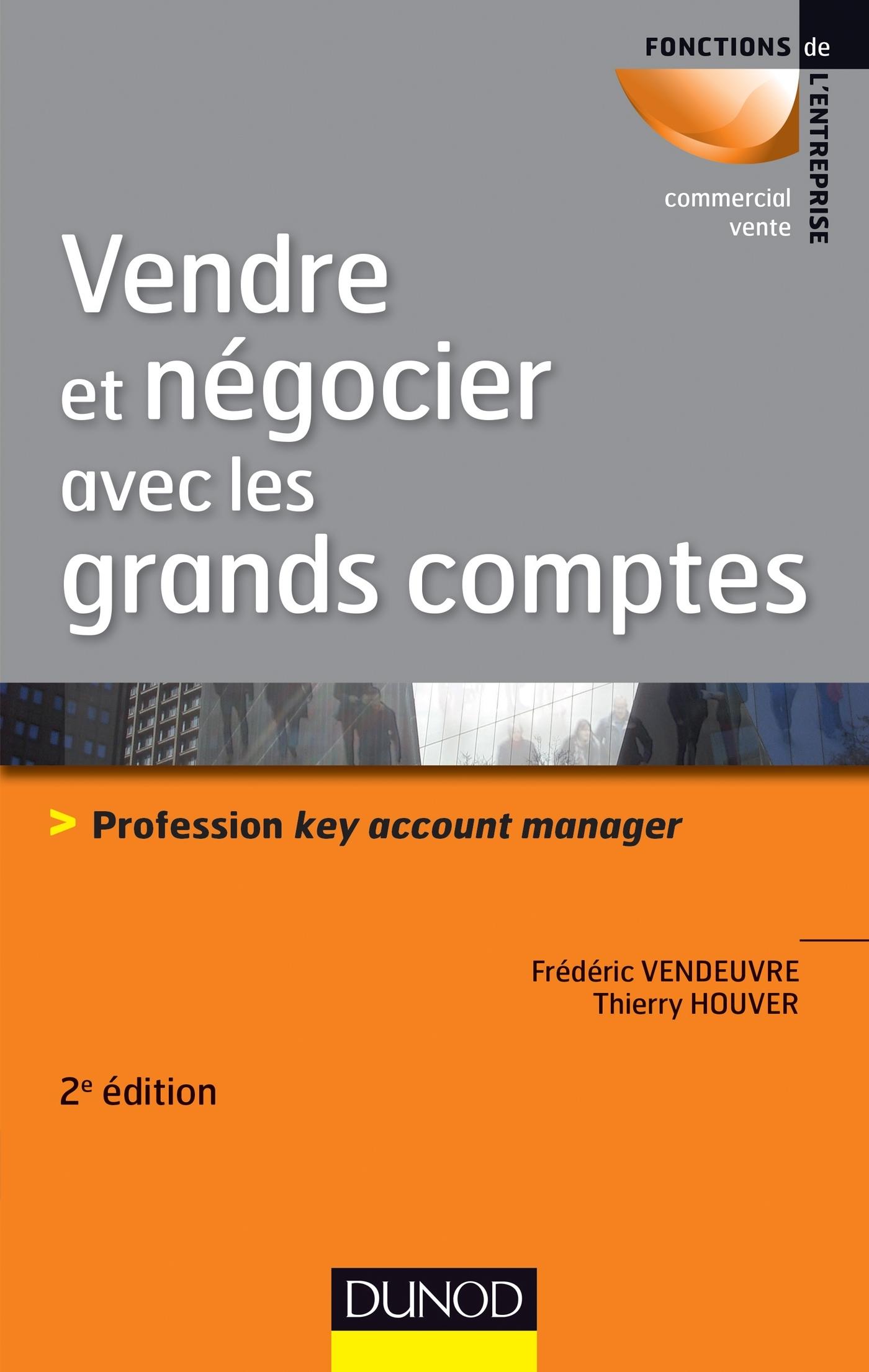VENDRE ET NEGOCIER AVEC LES GRANDS COMPTES - 2E ED. - PROFESSION KEY ACCOUNT MANAGER