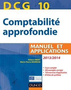 DCG 10 - COMPTABILITE APPROFONDIE 2013/2014 - 4E EDITION - MANUEL ET APPLICATIONS
