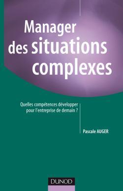 MANAGER DES SITUATIONS COMPLEXES - QUELLES COMPETENCES DEVELOPPER POUR L'ENTREPRISE DE DEMAIN ?