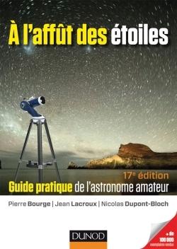 A L'AFFUT DES ETOILES - 17E EDITION - GUIDE PRATIQUE DE L'ASTRONOME AMATEUR