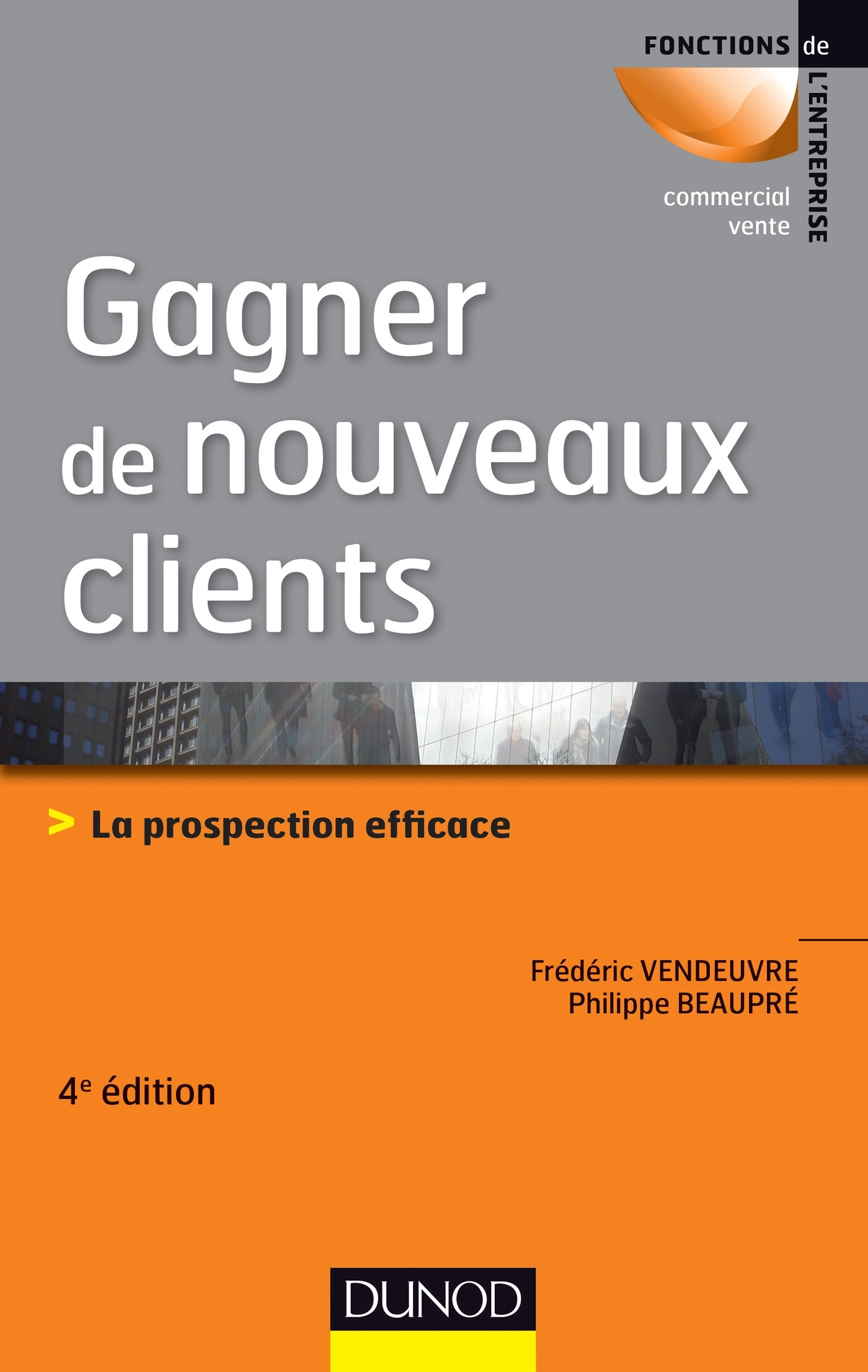 GAGNER DE NOUVEAUX CLIENTS - 4E ED. - LA PROSPECTION EFFICACE