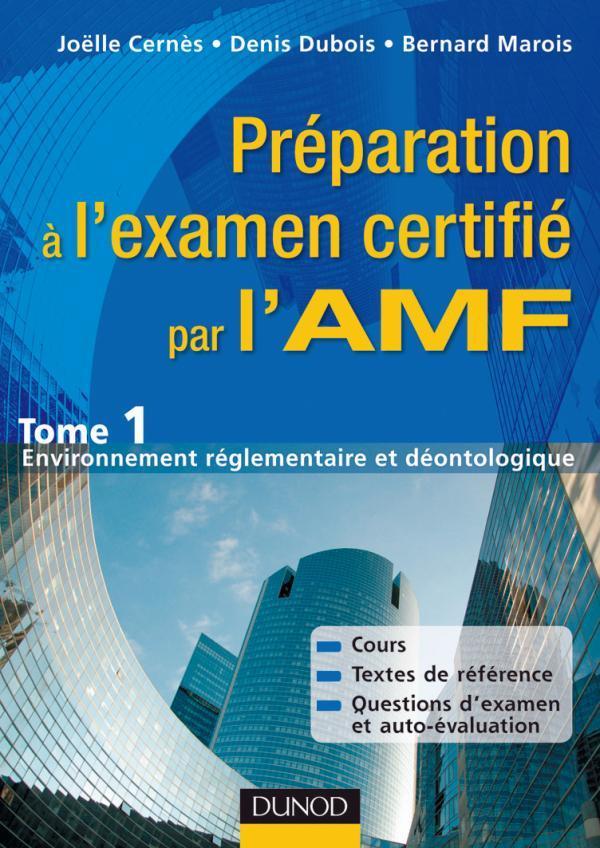 PREPARATION A L'EXAMEN CERTIFIE PAR L'AMF - TOME 1 : ENVIRONNEMENT REGLEMENTAIRE ET DEONTOLOGIQUE