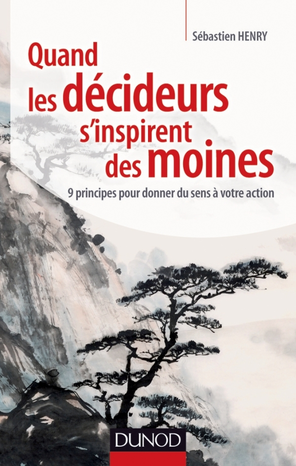 QUAND LES DECIDEURS S'INSPIRENT DES MOINES - 9 PRINCIPES POUR DONNER DU SENS A VOTRE ACTION