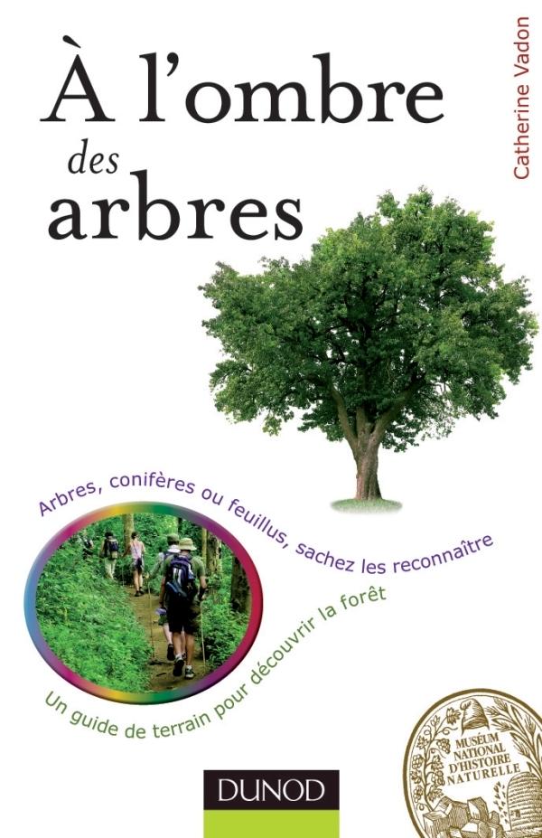 A L'OMBRE DES ARBRES - UN GUIDE DE TERRAIN POUR DECOUVRIR LA FORET