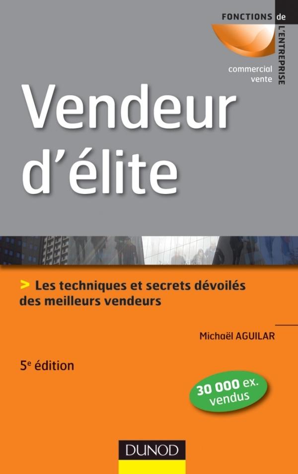 VENDEUR D'ELITE - 5E EDITION - TECHNIQUES ET SAVOIR-FAIRE DES MEILLEURS VENDEURS