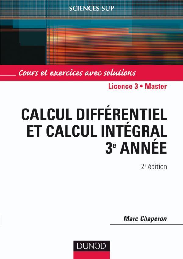 CALCUL DIFFERENTIEL ET CALCUL INTEGRAL - 2EME EDITION - MATHEMATIQUES POUR LA LICENCE (3E ANNEE) - T