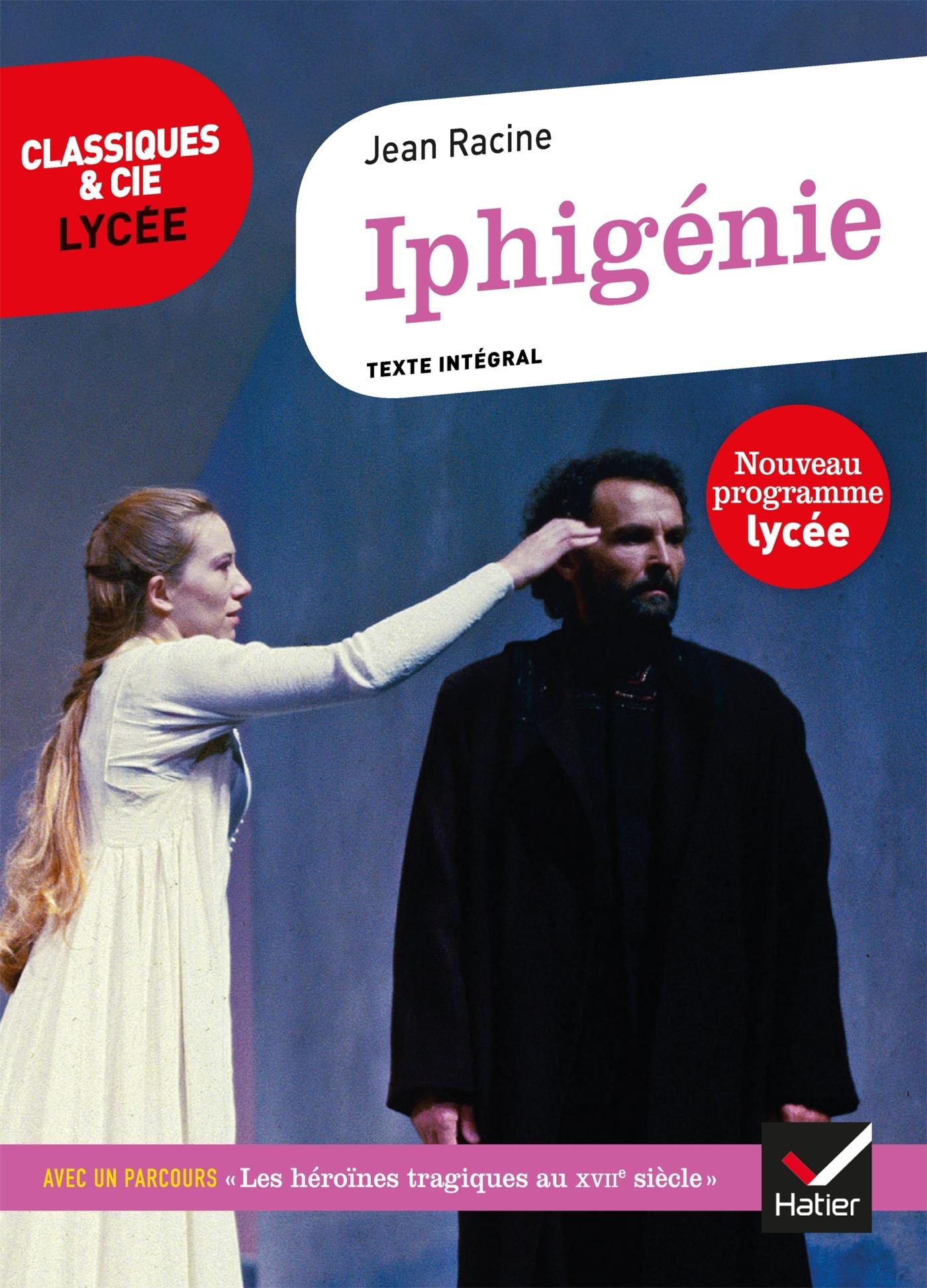 IPHIGENIE - SUIVI D UN PARCOURS D HISTOIRE LITTERAIRE SUR LES HEROINES TRAGIQUES AU XVIIE SIECLE