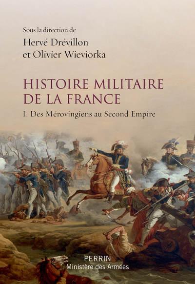 HISTOIRE MILITAIRE DE LA FRANCE - TOME 1 DES MEROVINGIENS AU SECOND EMPIRE