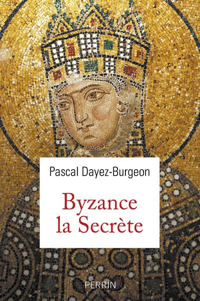 BYZANCE LA SECRETE