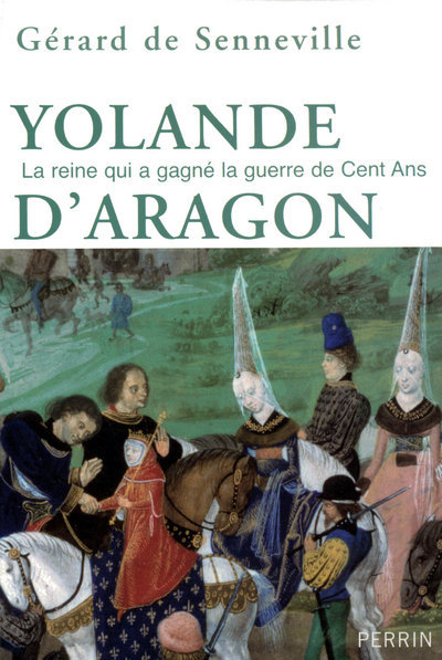 YOLANDE D'ARAGON LA REINE QUI A GAGNE LA GUERRE DE CENT ANS