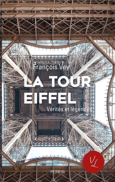 LA TOUR EIFFEL, VERITES ET LEGENDES