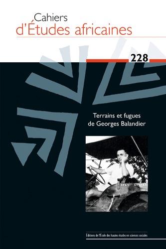 CAHIERS D'ETUDES AFRICAINES 228 - TERRAINS ET FUGUES DE GEORGES BALANDIER