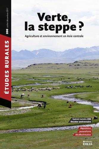 ETUDES RURALES 200 - VERTE, LA STEPPE ? AGRICULTURE ET ENVIRONNEMENT EN ASIE CENTRALE
