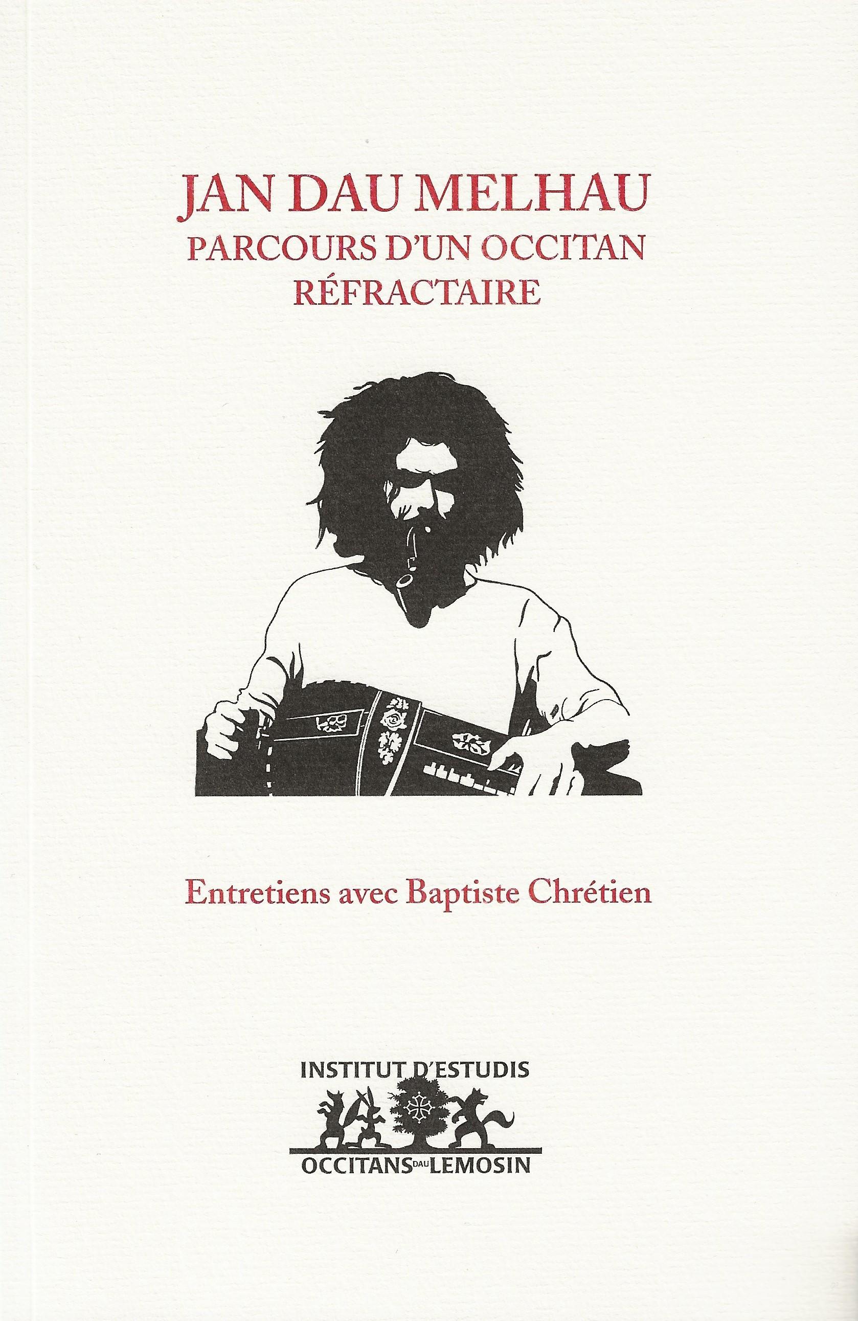 JAN DAU MELHAU, PARCOURS D'UN OCCITAN REFRACTAIRE : ENTRETIENS AVEC BAPTISTE CHRETIEN