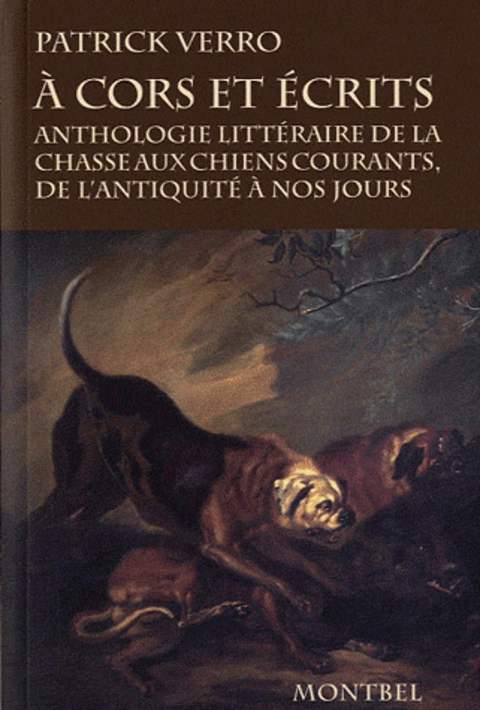 A CORS ET ECRITS. ANTHOLOGIE LITTERAIRE DE LA CHASSE AUX CHIENS COURANTS, DE L'A - ANTHOLOGIE LITTER