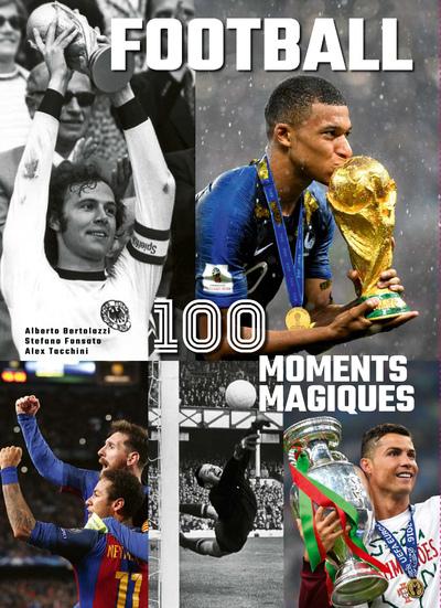 FOOTBALL 100 MOMENTS MAGIQUES