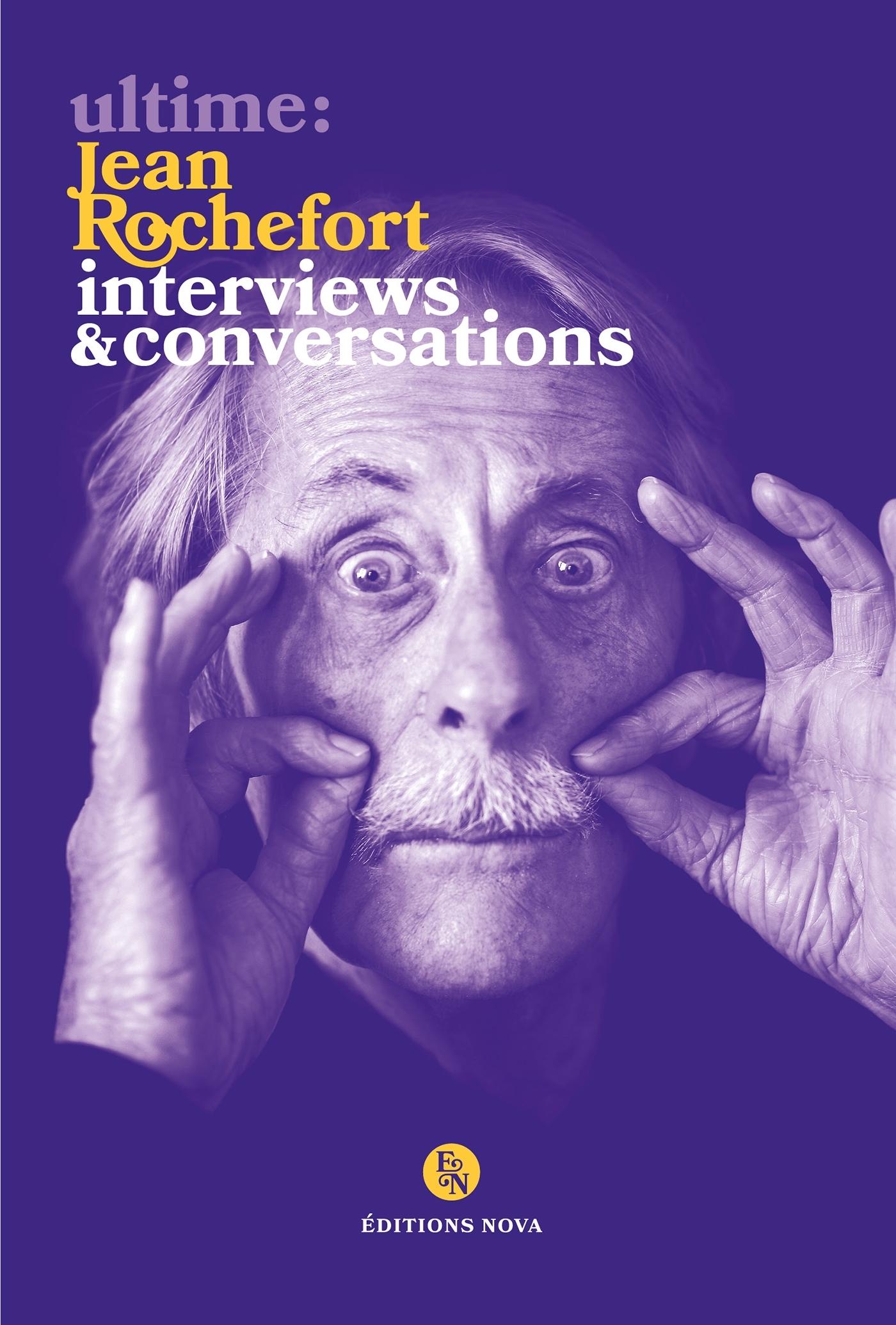 ULTIME: JEAN ROCHEFORT. INTERVIEWS & CONVERSATIONS