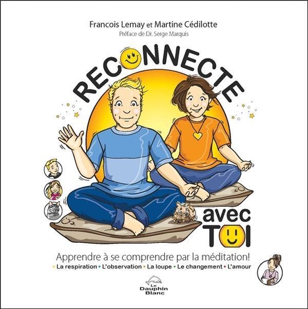 RECONNECTE AVEC TOI - APPRENDRE A SE COMPRENDRE PAR LA MEDITATION !