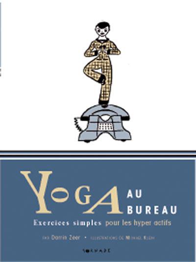 YOGA AU BUREAU. ETIREMENTS SIMPLES POUR LES HYPERACTIFS