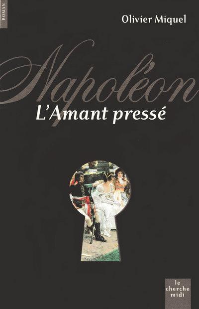 NAPOLEON, L'AMANT PRESSE