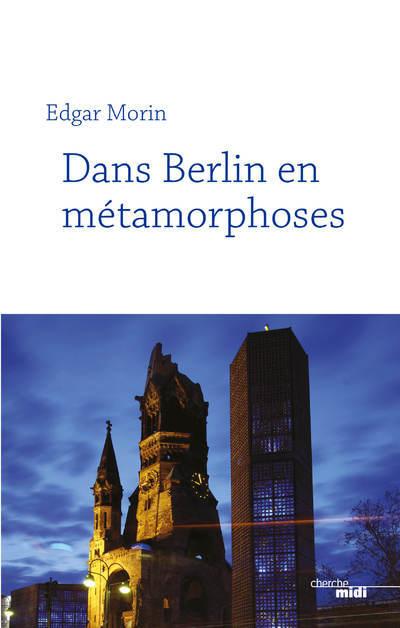 DANS BERLIN EN METAMORPHOSES (NOUVELLE EDITION)