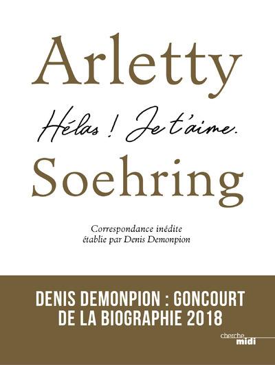 ARLETTY-SOEHRING - HELAS ! JE T'AIME.