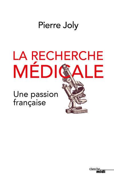 LA RECHERCHE MEDICALE, UNE PASSION FRANCAISE