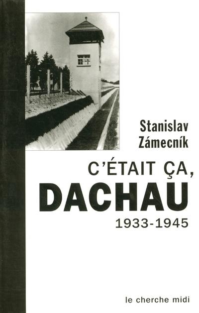 C'ETAIT CA, DACHAU 1933.1945