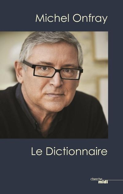 MICHEL ONFRAY, LE DICTIONNAIRE