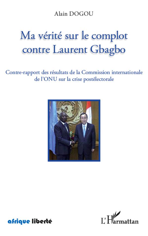 MA VERITE SUR LE COMPLOT CONTRE LAURENT GBAGBO CONTRE RAPPORT DES RESULTATS DE LA COMMISSION INTERNA