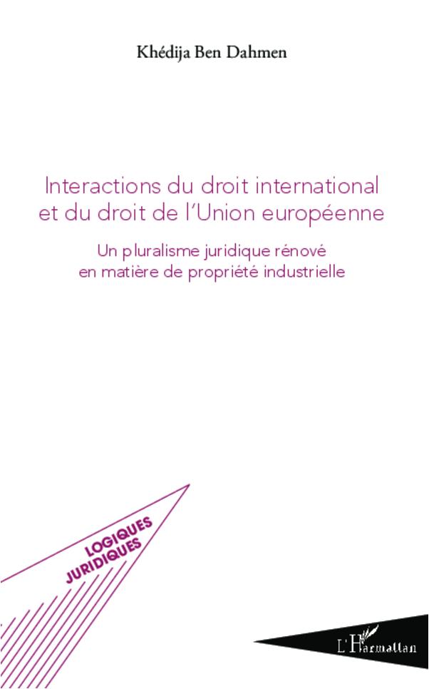 INTERACTIONS DU DROIT INTERNATIONAL ET DU DROIT DE L'UNION EUROPEENNE UN PLURALISME JURIDIQUE RENOVE