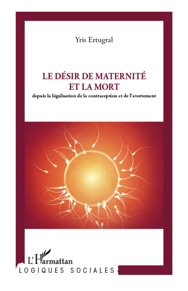 DESIR DE MATERNITE ET LA MORT DEPUIS LA LEGISLATION DE LA CONTRACEPTION ET DE L'AVORTEMENT