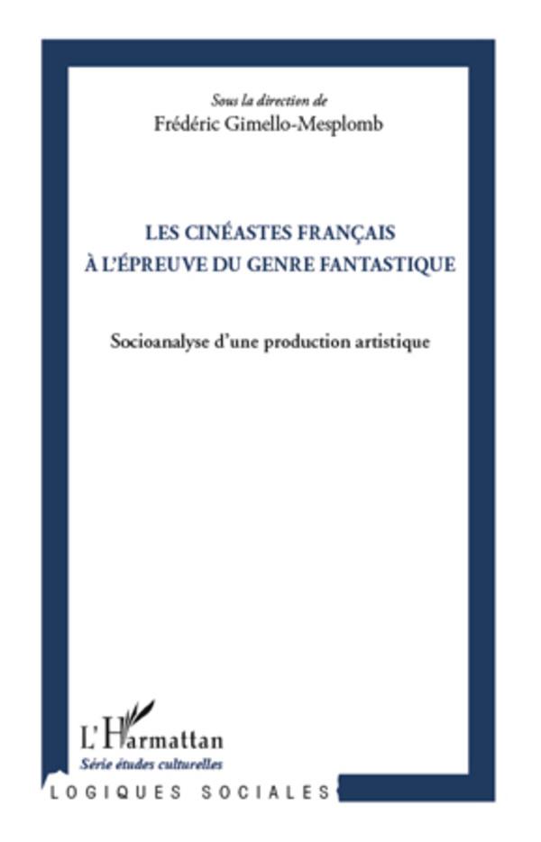 CINEASTES FRANCAIS A L'EPREUVE DU GENRE FANTASTIQUE SOCIOANALYSE D'UNE PRODUCTION ARTISTIQUE