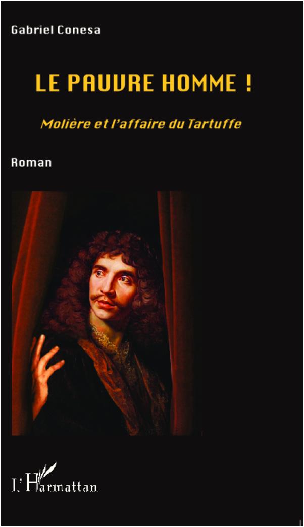 PAUVRE HOMME MOLIERE ET L'AFFAIRE DU TARTUFFE  ROMAN