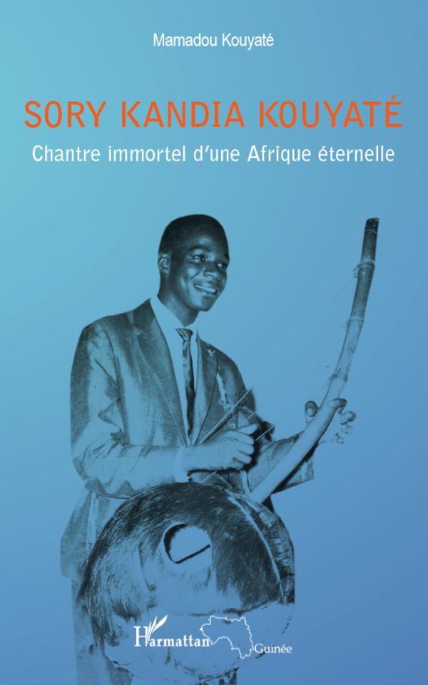 SORY KANDIA KOUYATE CHANTRE IMMORTEL D'UNE AFRIQUE ETERNELLE