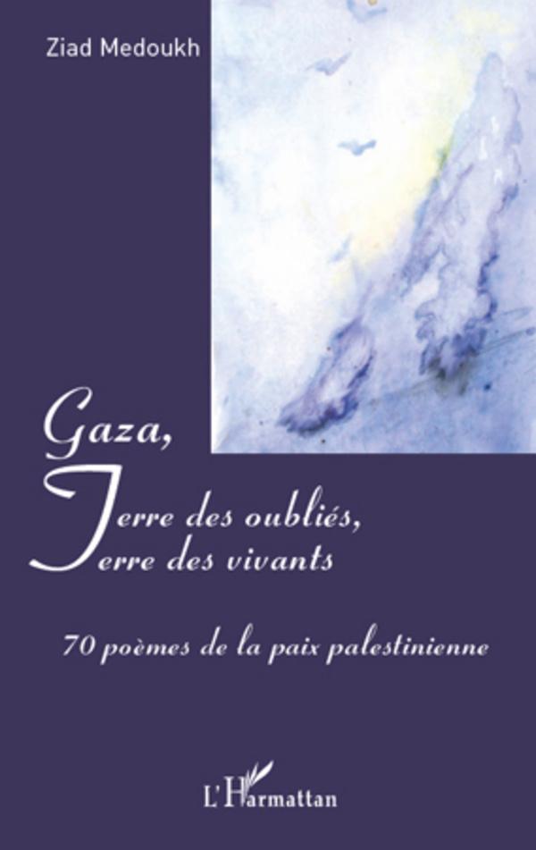 GAZA, TERRE DES OUBLIES, TERRE DES VIVANTS - 70 POEMES DE LA PAIX PALESTINIENNE